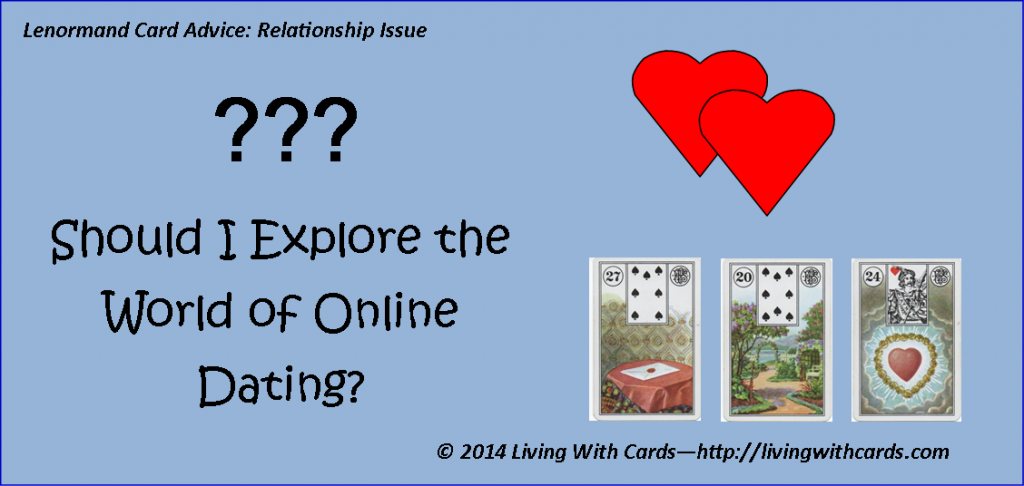 Lenormand Advice Relationship Issue: Online Dating? http://livingwithcards.com